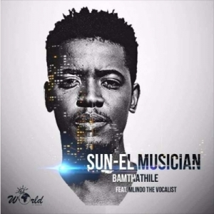 Sun-EL Musician - Bamthathile ft. Mlindo The Vocalist